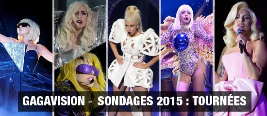 Gagavision – Sondages 2015 : Tournées