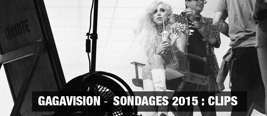 Gagavision – Sondages 2015 : Clips